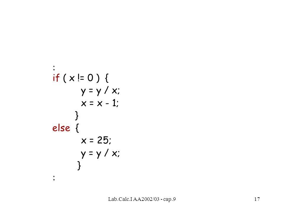 Lab.Calc.I AA2002/03 - cap.917 : if ( x != 0 ) { y = y / x; x = x - 1; } else { x = 25; y = y / x; } :