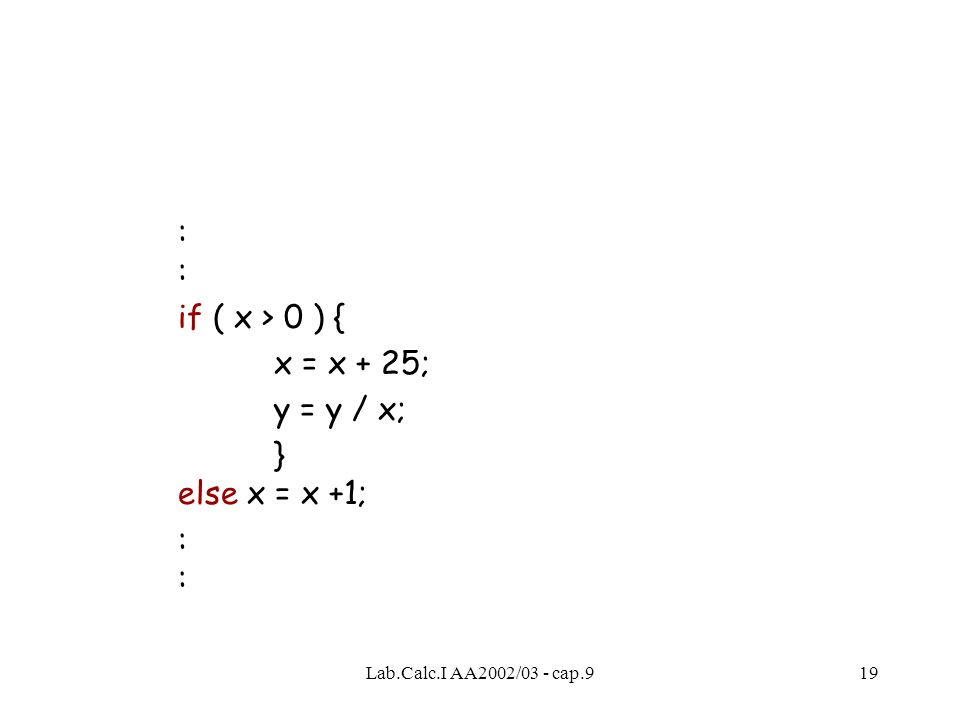 Lab.Calc.I AA2002/03 - cap.919 : if ( x > 0 ) { x = x + 25; y = y / x; } else x = x +1;: