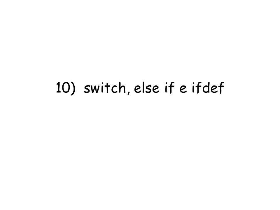 10) switch, else if e ifdef