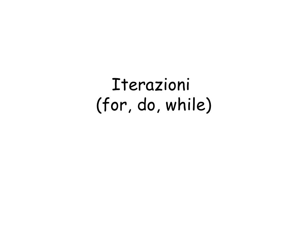 Iterazioni (for, do, while)