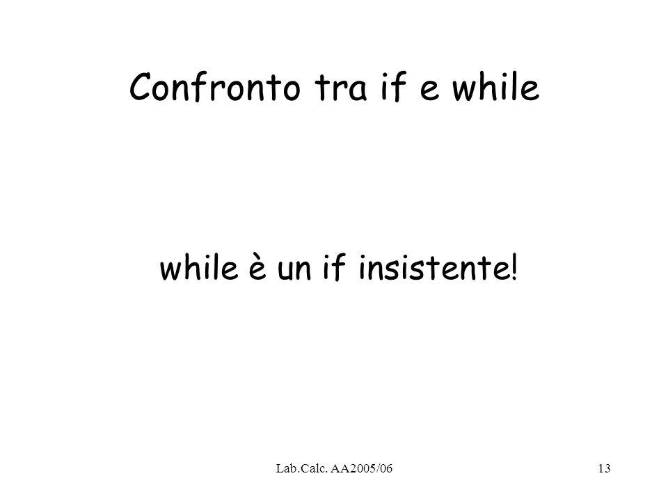 Lab.Calc. AA2005/0613 Confronto tra if e while while è un if insistente!