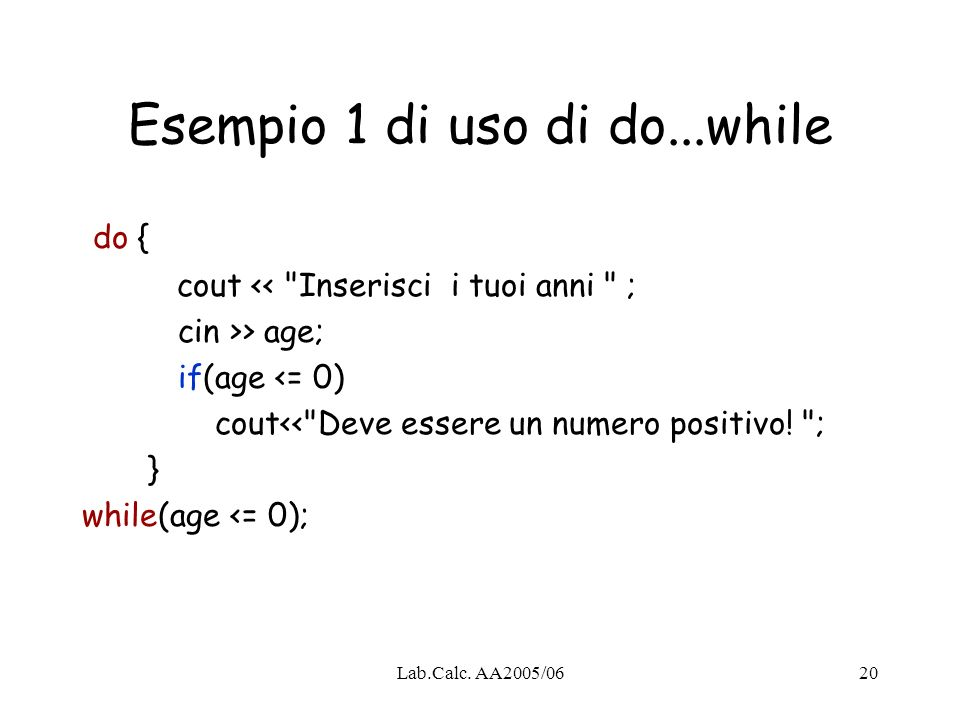 Lab.Calc. AA2005/0620 Esempio 1 di uso di do...while do { cout <<