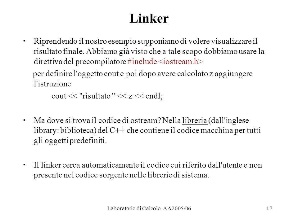 Laboratorio di Calcolo AA2005/0617 Linker Riprendendo il nostro esempio supponiamo di volere visualizzare il risultato finale.