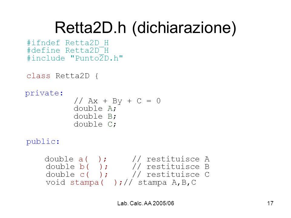 Lab. Calc. AA 2005/0617 Retta2D.h (dichiarazione) #ifndef Retta2D_H #define Retta2D_H #include