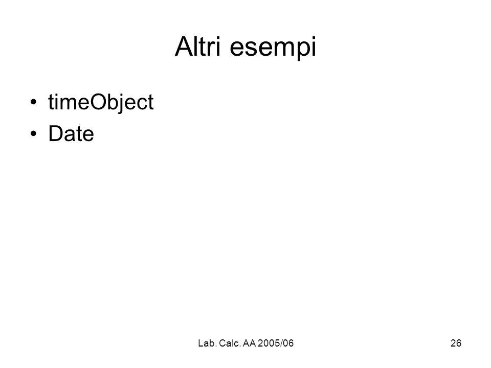 Lab. Calc. AA 2005/0626 Altri esempi timeObject Date