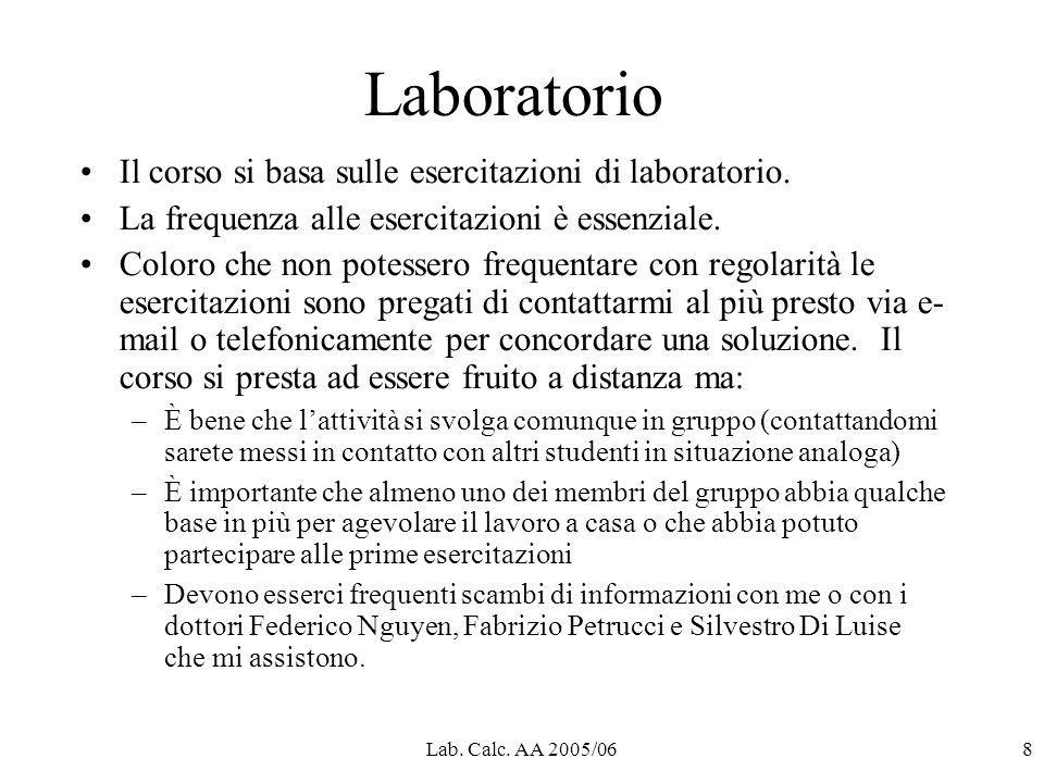 Lab. Calc. AA 2005/068 Laboratorio Il corso si basa sulle esercitazioni di laboratorio.
