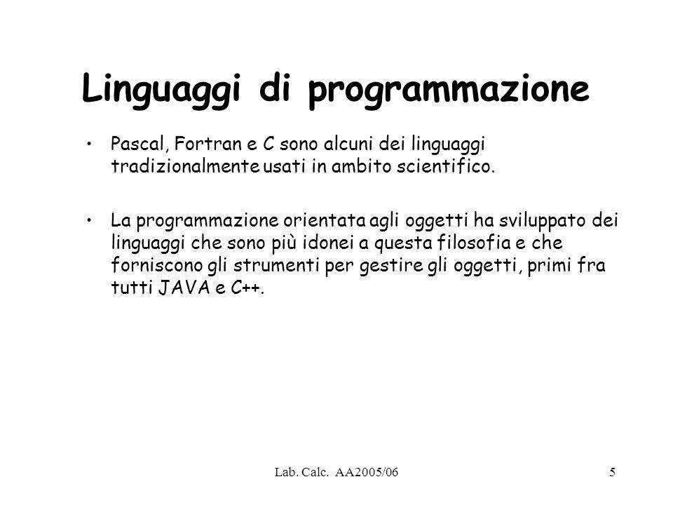 Lab. Calc. AA2005/065 Linguaggi di programmazione Pascal, Fortran e C sono alcuni dei linguaggi tradizionalmente usati in ambito scientifico. La progr