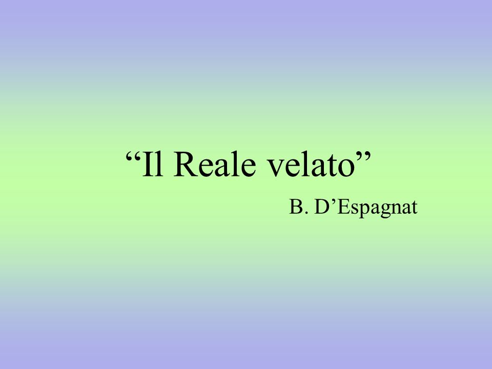 Il Reale velato B. DEspagnat