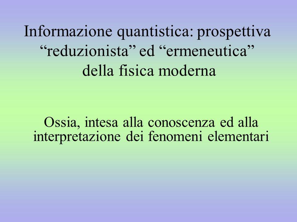 Informazione quantistica: prospettiva reduzionista ed ermeneutica della fisica moderna Ossia, intesa alla conoscenza ed alla interpretazione dei fenom