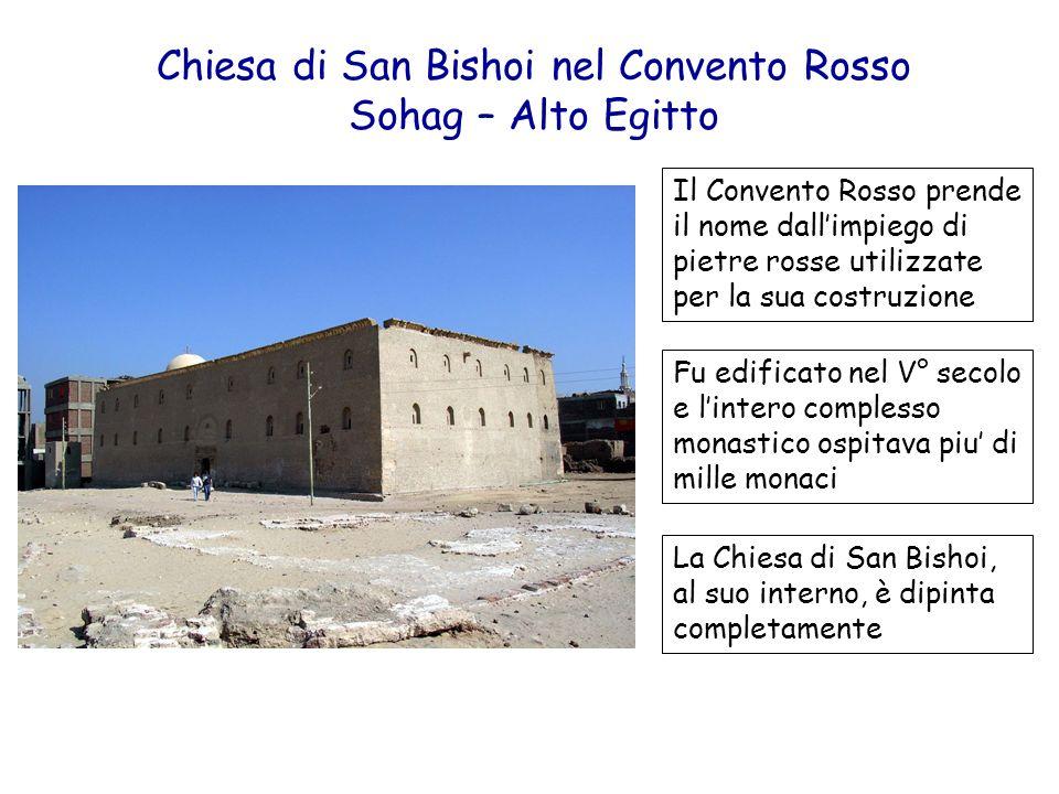 Chiesa di San Bishoi nel Convento Rosso Sohag – Alto Egitto Il Convento Rosso prende il nome dallimpiego di pietre rosse utilizzate per la sua costruz