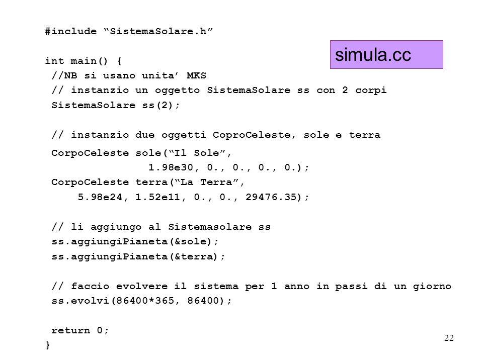 22 #include SistemaSolare.h int main() { //NB si usano unita MKS // instanzio un oggetto SistemaSolare ss con 2 corpi SistemaSolare ss(2); // instanzi