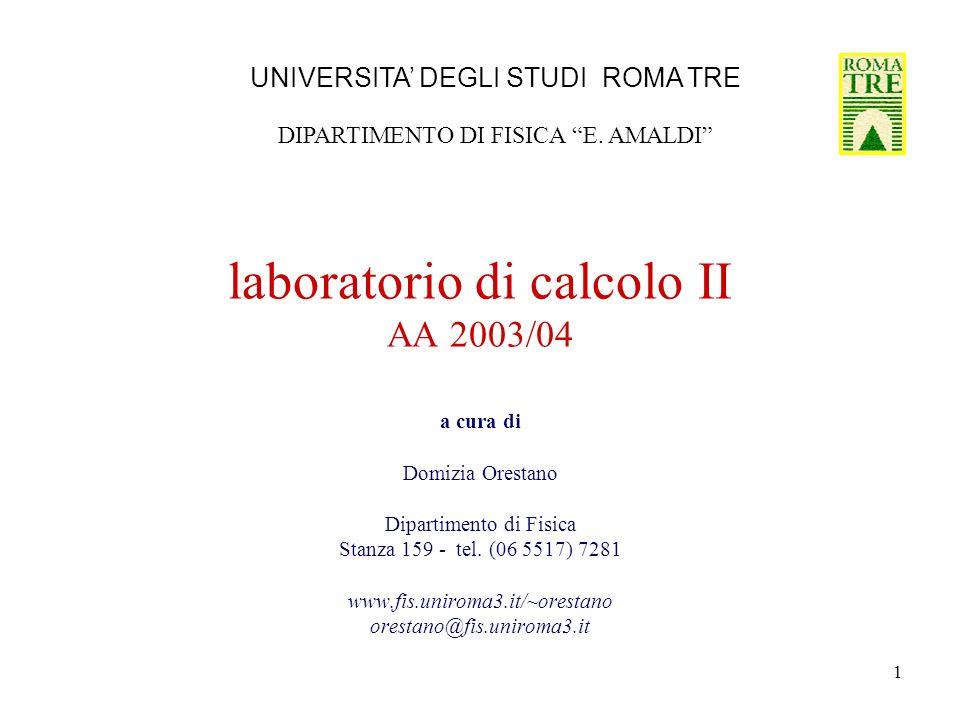 1 laboratorio di calcolo II AA 2003/04 a cura di Domizia Orestano Dipartimento di Fisica Stanza 159 - tel.