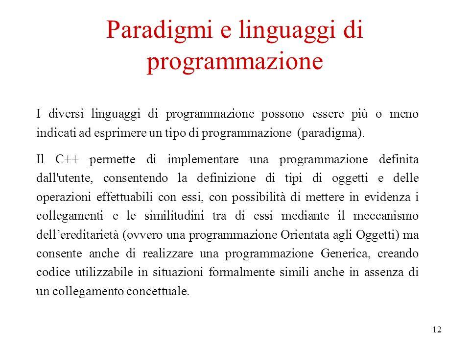 12 Paradigmi e linguaggi di programmazione I diversi linguaggi di programmazione possono essere più o meno indicati ad esprimere un tipo di programmazione (paradigma).
