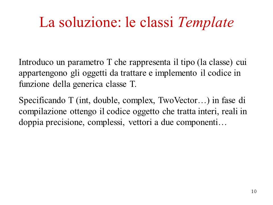 10 Introduco un parametro T che rappresenta il tipo (la classe) cui appartengono gli oggetti da trattare e implemento il codice in funzione della generica classe T.