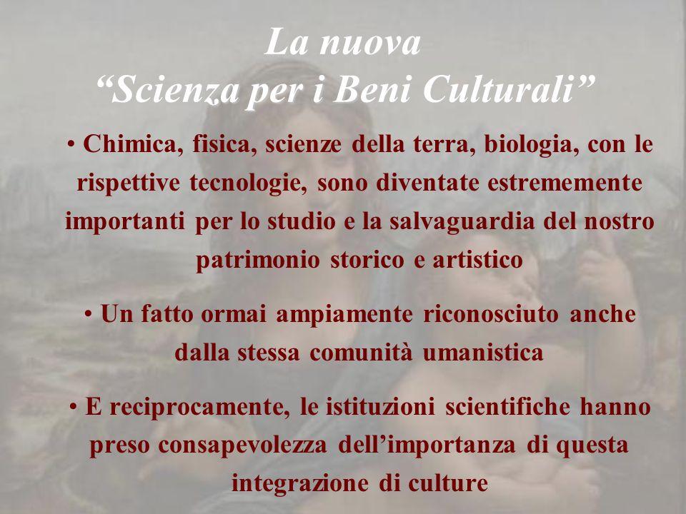 La nuova Scienza per i Beni Culturali Chimica, fisica, scienze della terra, biologia, con le rispettive tecnologie, sono diventate estrememente import