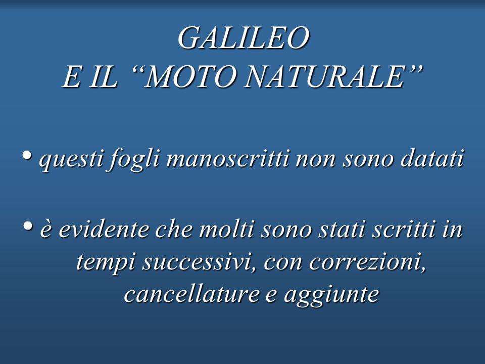 GALILEO E IL MOTO NATURALE questi fogli manoscritti non sono datati questi fogli manoscritti non sono datati è evidente che molti sono stati scritti i