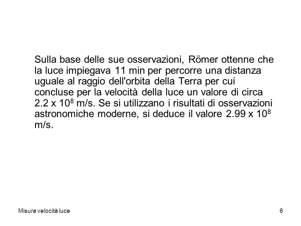 Misura velocità luce6 Sulla base delle sue osservazioni, Römer ottenne che la luce impiegava 11 min per percorre una distanza uguale al raggio dell'or