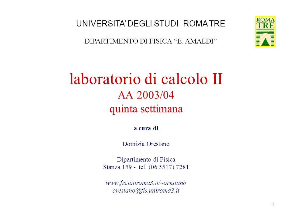 1 laboratorio di calcolo II AA 2003/04 quinta settimana a cura di Domizia Orestano Dipartimento di Fisica Stanza 159 - tel.