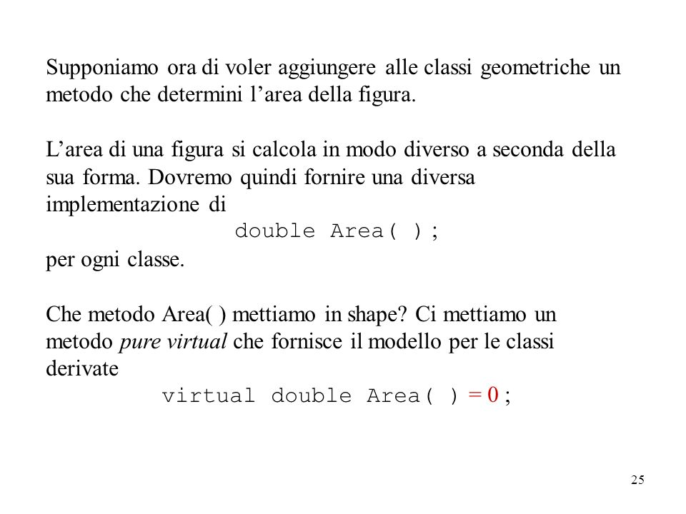 25 Supponiamo ora di voler aggiungere alle classi geometriche un metodo che determini larea della figura.