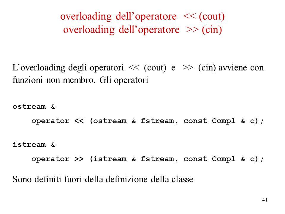41 Loverloading degli operatori > (cin) avviene con funzioni non membro.