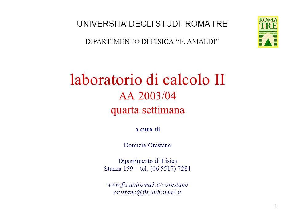 1 laboratorio di calcolo II AA 2003/04 quarta settimana a cura di Domizia Orestano Dipartimento di Fisica Stanza 159 - tel.