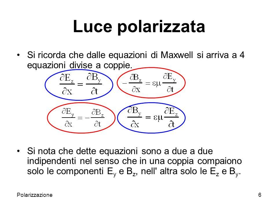 Polarizzazione7 Possiamo allora studiare separatamente i due casi { E y = B z =0 e E z e B y variabili} e { E z = B y = 0 e E y e B z variabili} Prendiamo il primo caso.