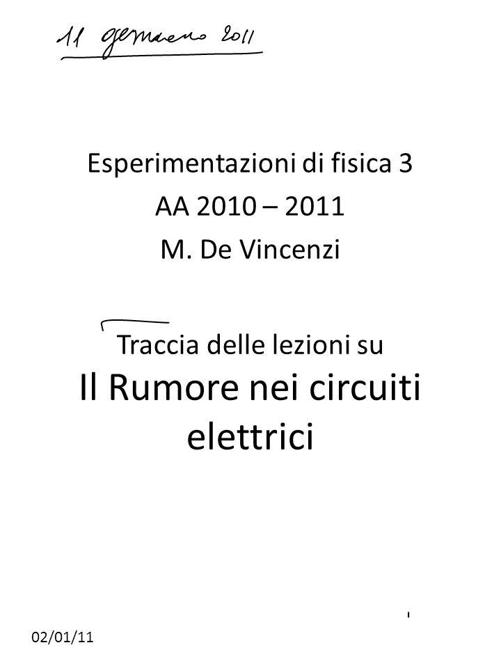 Traccia delle lezioni su Il Rumore nei circuiti elettrici Esperimentazioni di fisica 3 AA 2010 – 2011 M.