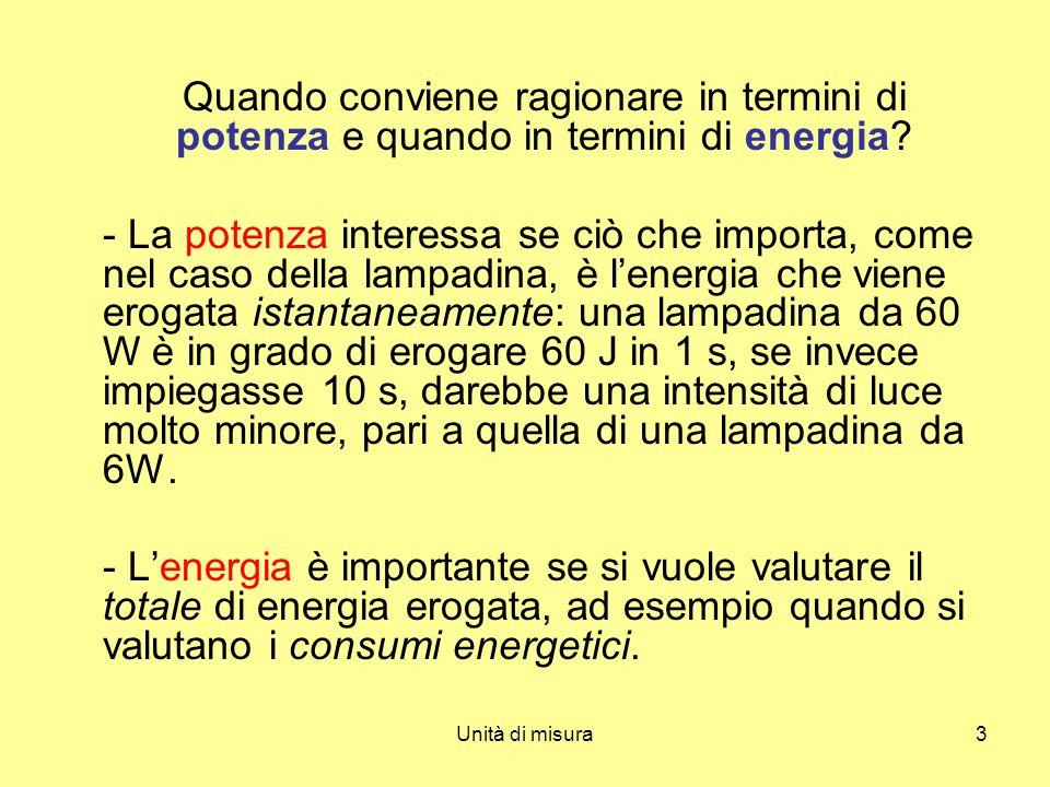 Unità di misura3 Quando conviene ragionare in termini di potenza e quando in termini di energia? - La potenza interessa se ciò che importa, come nel c
