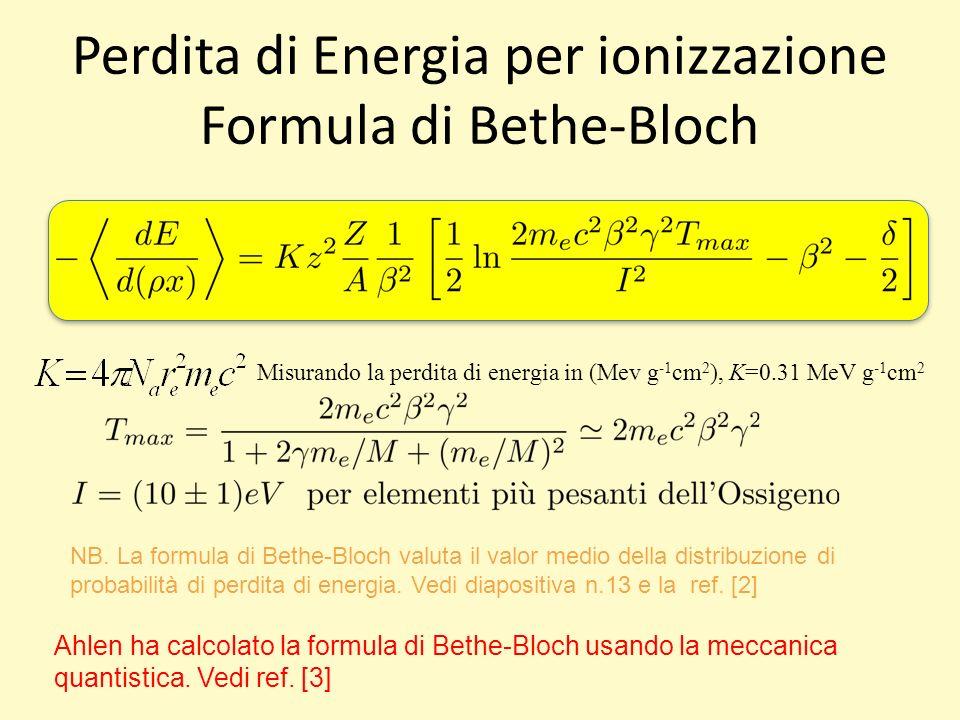 Perdita di Energia per ionizzazione Formula di Bethe-Bloch Misurando la perdita di energia in (Mev g -1 cm 2 ), K=0.31 MeV g -1 cm 2 NB.