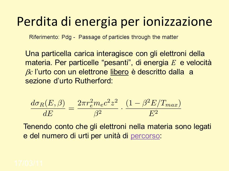 Perdita di energia per ionizzazione 17/03/11 Una particella carica interagisce con gli elettroni della materia.