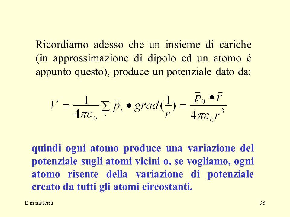 E in materia38 Ricordiamo adesso che un insieme di cariche (in approssimazione di dipolo ed un atomo è appunto questo), produce un potenziale dato da: