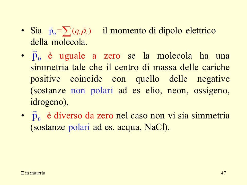 E in materia47 Sia il momento di dipolo elettrico della molecola. è uguale a zero se la molecola ha una simmetria tale che il centro di massa delle ca