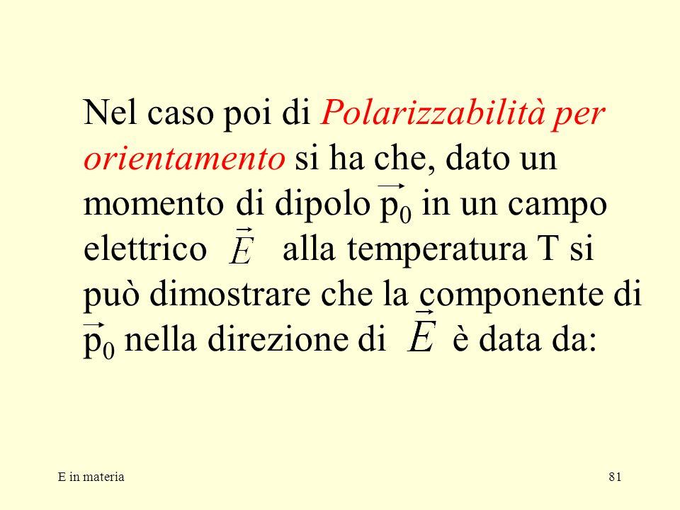 E in materia81 Nel caso poi di Polarizzabilità per orientamento si ha che, dato un momento di dipolo p 0 in un campo elettrico alla temperatura T si p