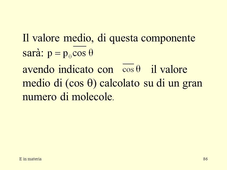 E in materia86 Il valore medio, di questa componente sarà: avendo indicato con il valore medio di (cos calcolato su di un gran numero di molecole.