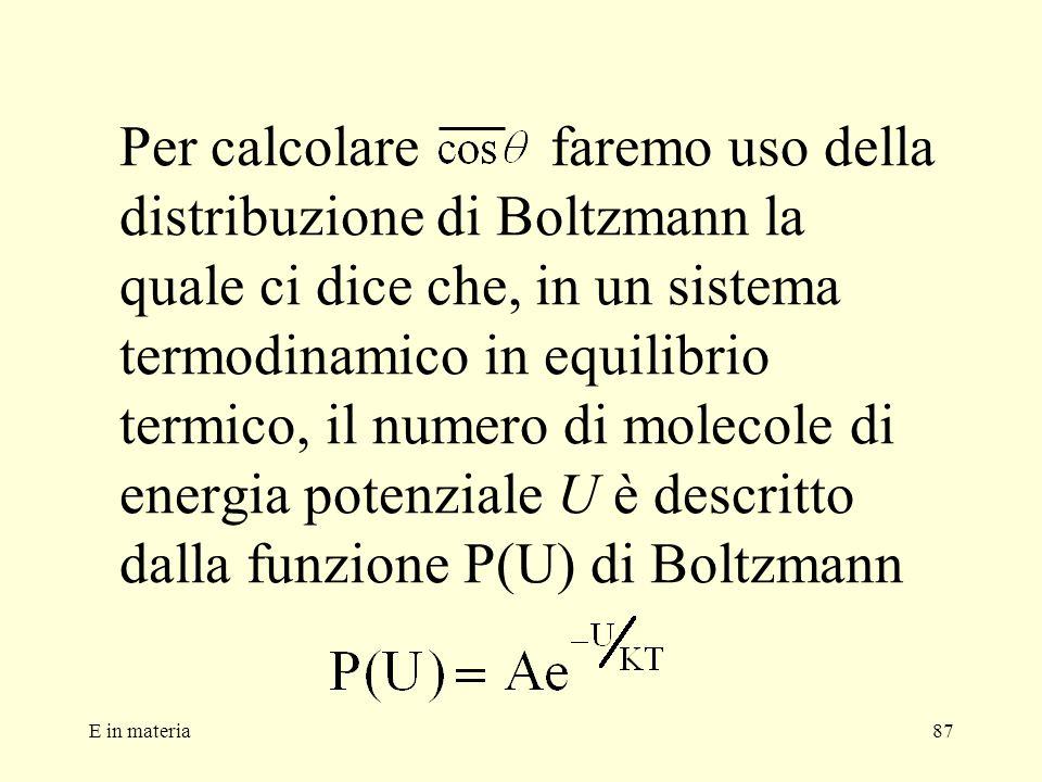 E in materia87 Per calcolare faremo uso della distribuzione di Boltzmann la quale ci dice che, in un sistema termodinamico in equilibrio termico, il n