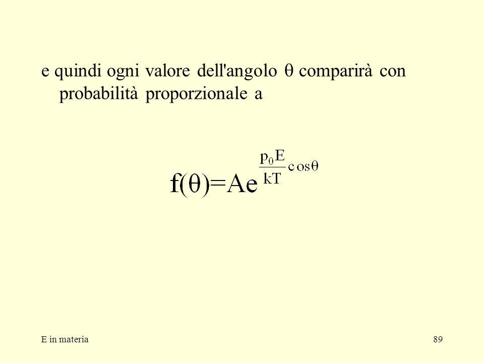 E in materia89 e quindi ogni valore dell'angolo comparirà con probabilità proporzionale a