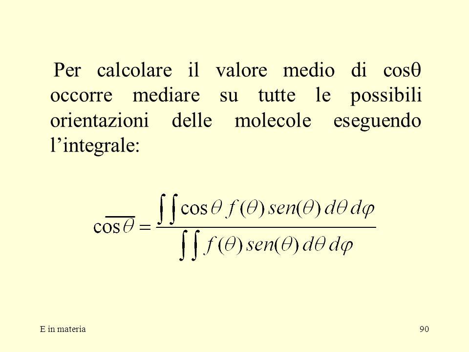 E in materia90 Per calcolare il valore medio di cos occorre mediare su tutte le possibili orientazioni delle molecole eseguendo lintegrale: