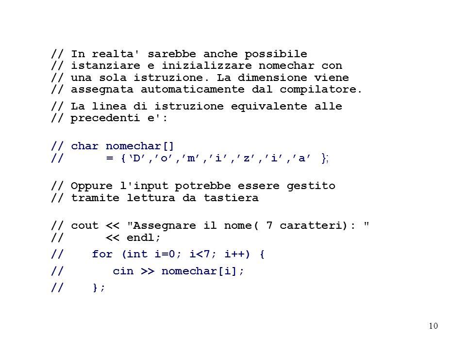10 // In realta sarebbe anche possibile // istanziare e inizializzare nomechar con // una sola istruzione.