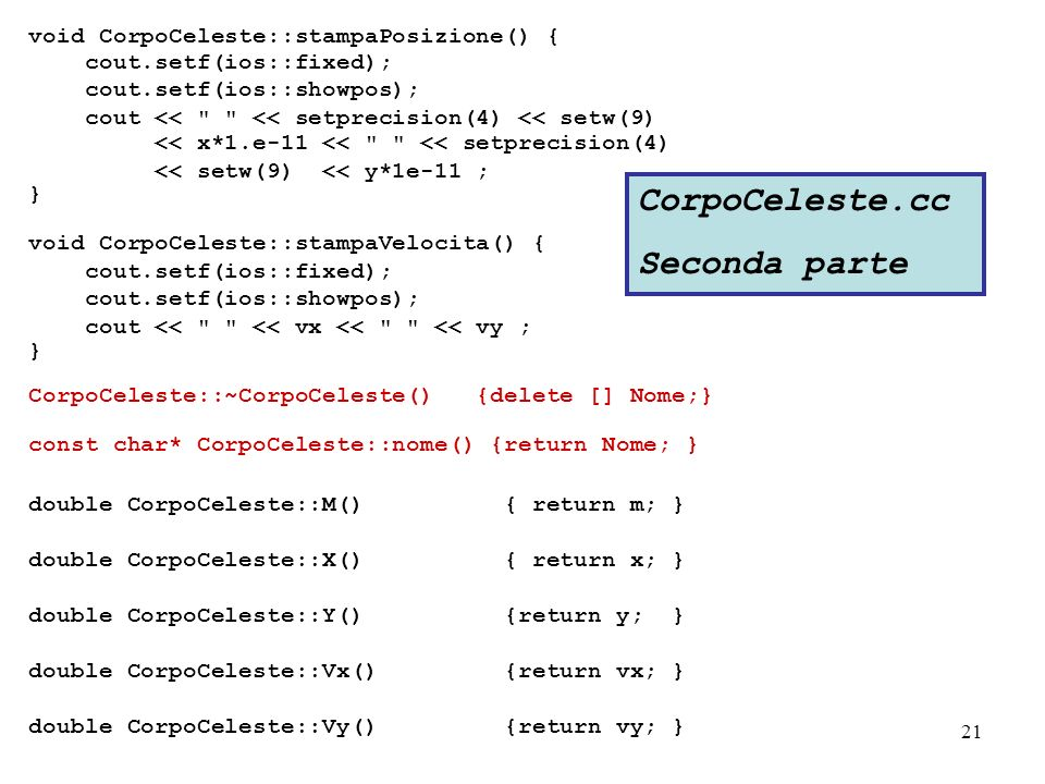 21 void CorpoCeleste::stampaPosizione() { cout.setf(ios::fixed); cout.setf(ios::showpos); cout <<