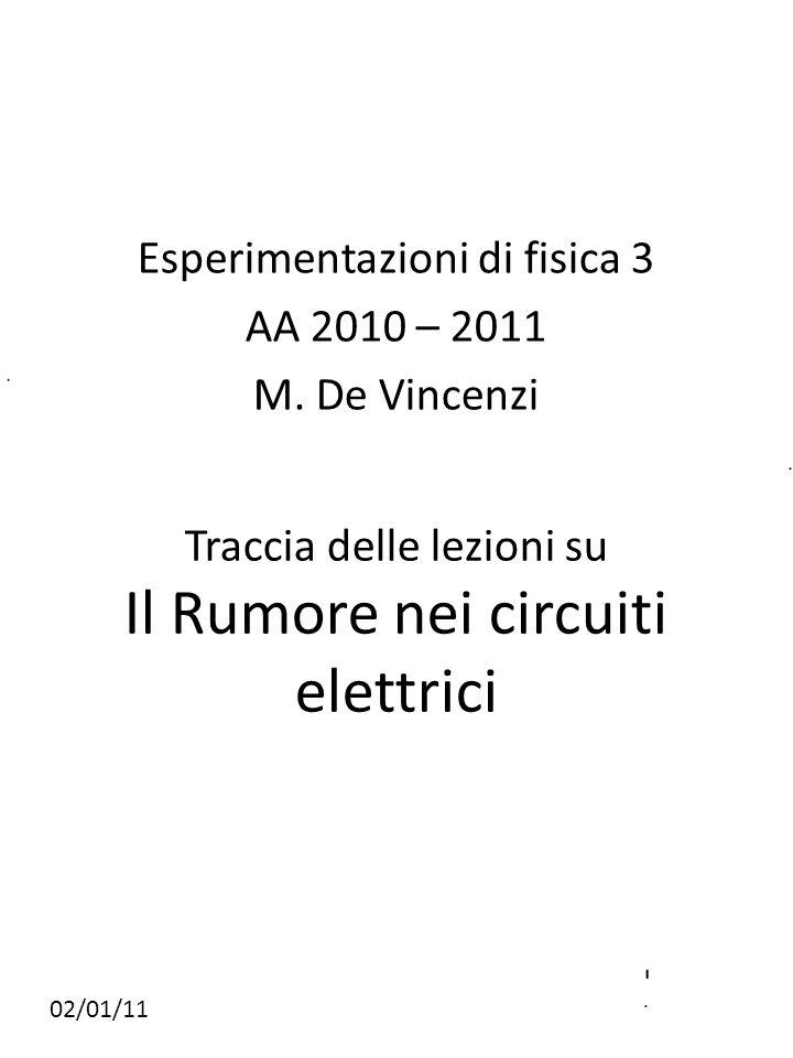 Rumore elettrico Nei circuiti elettrici, oltre ai segnali per i quali il circuito è stato progettato, sono presenti altri segnali che sovrapponendosi al segnale voluto ne degradano le caratteristiche limitando le prestazioni del circuito.