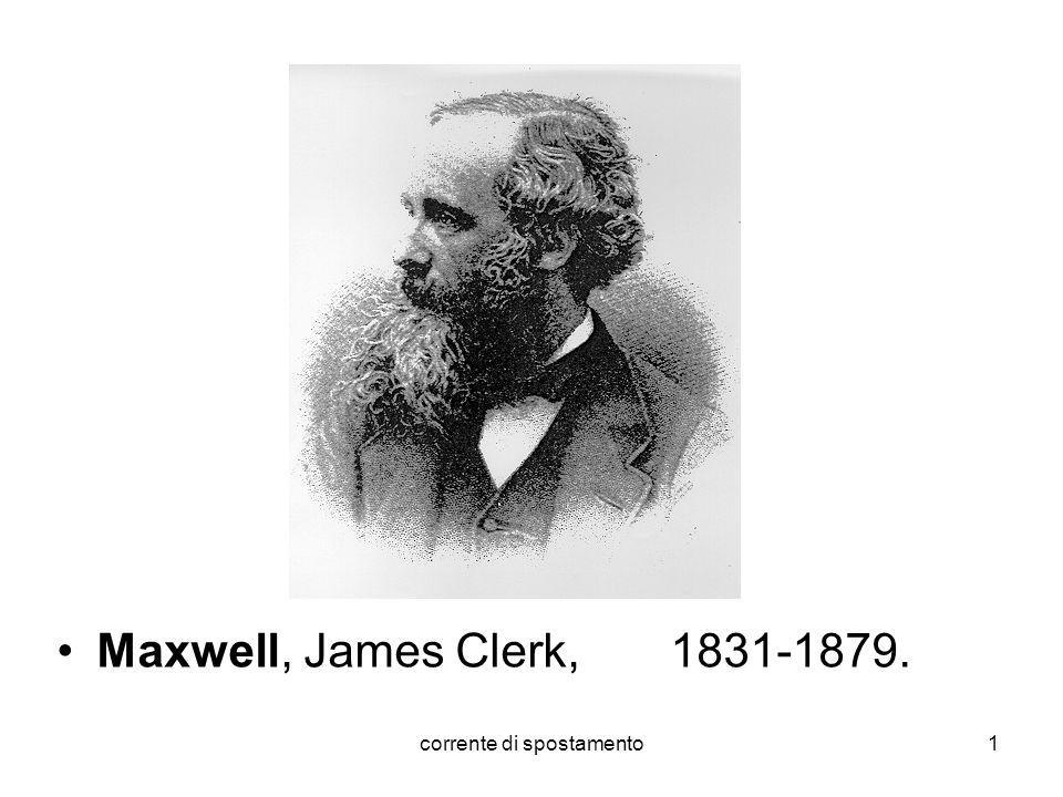 corrente di spostamento1 Maxwell, James Clerk, 1831-1879.
