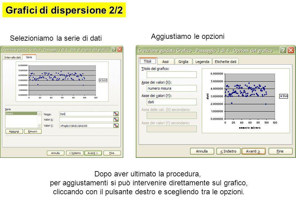 Statistica descrittiva 1/2 Vogliamo ora calcolare media, deviazione standard di un certo campione Media Per il calcolo della dev.std si devono calcolare gli scarti quadratici sommare gli scarti quadratici, dividere per N-1 e fare la radice quadrata