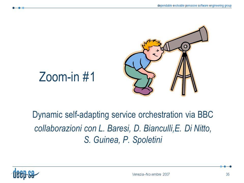 Venezia--Novembre 200735 Zoom-in #1 Dynamic self-adapting service orchestration via BBC collaborazioni con L. Baresi, D. Bianculli,E. Di Nitto, S. Gui