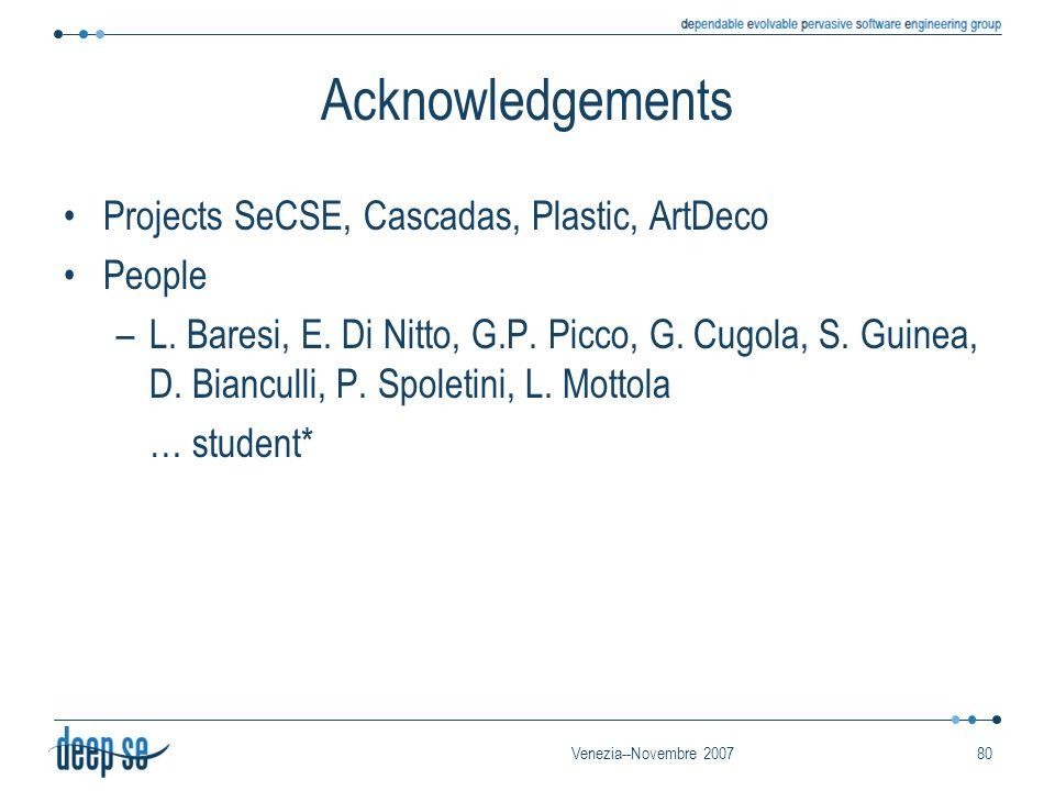 Venezia--Novembre 200780 Acknowledgements Projects SeCSE, Cascadas, Plastic, ArtDeco People –L.