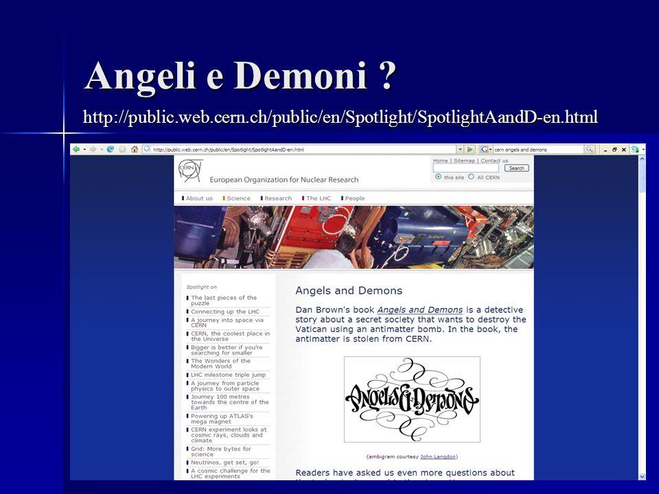 Angeli e Demoni ? http://public.web.cern.ch/public/en/Spotlight/SpotlightAandD-en.html
