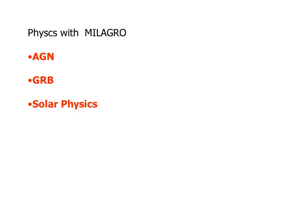 Physcs with MILAGRO AGN GRB Solar Physics