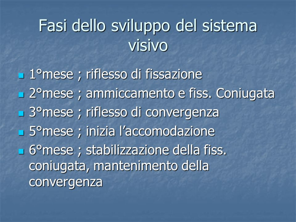 Fasi dello sviluppo del sistema visivo 1°mese ; riflesso di fissazione 1°mese ; riflesso di fissazione 2°mese ; ammiccamento e fiss. Coniugata 2°mese