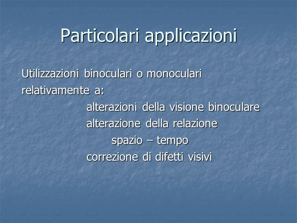 Particolari applicazioni Utilizzazioni binoculari o monoculari Utilizzazioni binoculari o monoculari relativamente a: relativamente a: alterazioni del