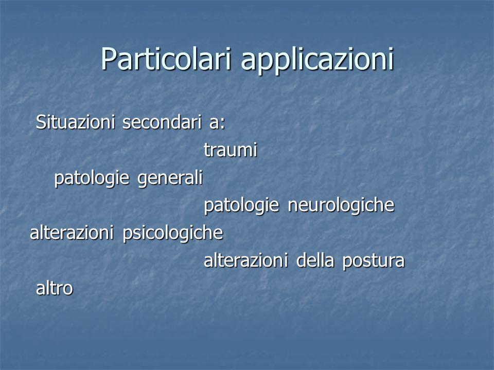 Particolari applicazioni Situazioni secondari a: Situazioni secondari a: traumi traumi patologie generali patologie generali patologie neurologiche pa