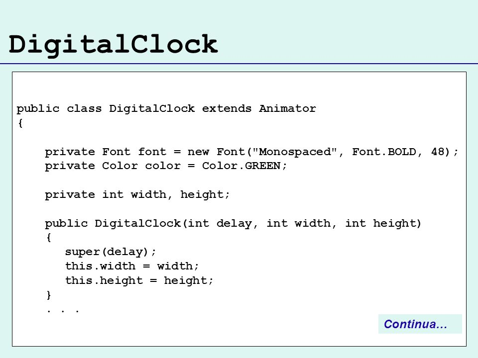 DigitalClock public class DigitalClock extends Animator { private Font font = new Font(